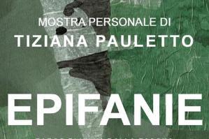 """[""""Epifanie"""", le opere di Tiziana Pauletto in mostra a la Castellina di Belfiore]"""